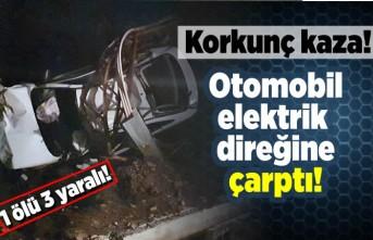 Korkunç kaza! Otomobil elektrik direğine çarptı! 1 ölü 3 yaralı!