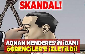 Adnan Menderes'in idamı öğrencilere izletildi!