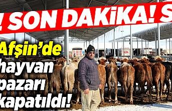 Afşin'de Hayvan pazarları kapatıldı!