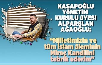 """Alparslan Ağaoğlu: """"Milletimizin ve tüm İslam âleminin Miraç Kandilini tebrik ederim"""""""