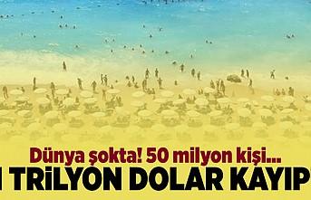 Dünya şokta! 50 milyon kişi... 1 Trilyon dolar kayıp!