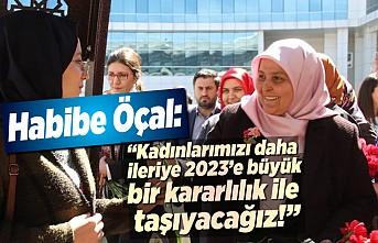Habibe Öçal: ''Kadınlarımızı daha ileriye 2023'e büyük bir kararlılık ile taşıyacağız!''