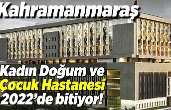Kahramanmaraş Kadın Doğum ve çocuk hastanesi 2022'de hazır!