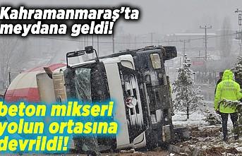Kahramanmaraş'ta beton mikseri yolun ortasına devrildi!