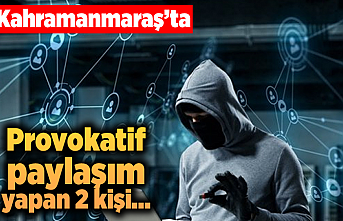 Kahramanmaraş'ta provokatif paylaşım yapan 2 kişi gözaltında!