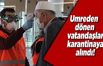 Umreden dönen Vatandaşlar karantinaya alındı!