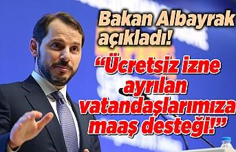 Bakan Albayrak açıkladı! ''Ücretsiz izne ayrılan vatandaşlarımıza maaş desteği sunacağız!''