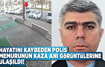 Hayatın kaybeden polis memurunun kaza anı görüntülerine ulaşıldı!