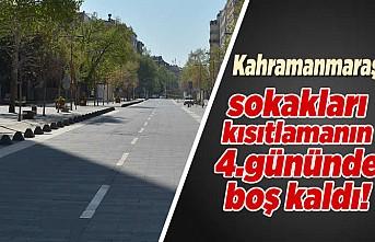 Kahramanmaraş sokakları kısıtlamanın son gününde boş kaldı!