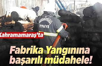Kahramanmaraş'ta fabrika yangınına başarılı müdahele!