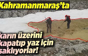 Kahramanmaraş'ta karın üzerini kapatıp yaz için saklıyorlar!
