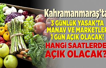 Kahramanmaraş'ta manavlar ve marketler bir gün açık kalacak!