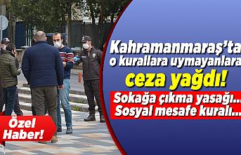 Kahramanmaraş'ta o kurallara uymayanlara ceza yağdı!