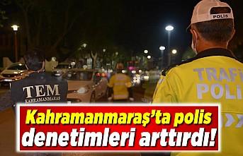 Kahramanmaraş'ta polis denetimleri arttırdı!