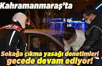Kahramanmaraş'ta sokağa çıkma yasağı denetimleri sürüyor!