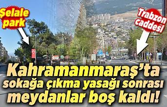 Kahramanmaraş'ta sokağa çıkma yasağı sonrası meydanlar boş kaldı!