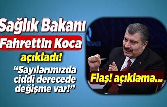 Sağlık Bakanı Fahrettin Koca açıkladı! ''sayılarımızda ciddi derecede değişme var!''