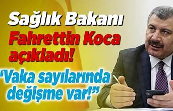 Sağlık Bakanı Fahrettin Koca açıkladı! ''Vaka sayılarında değişme var!''