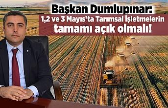 Başkan Dumlupınar: 1, 2 ve 3 Mayıs'ta Tarımsal İşletmelerin Tamamı Açık Olmalı!