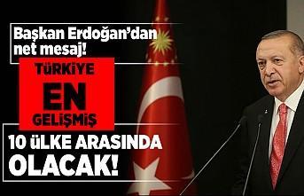 Başkan Erdoğan'dan net mesaj! Türkiye en gelişmiş 10 ülke arasında olacak!