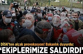 """DİSK'ten alçak provokasyon! Bakanlık duyurdu: """"Ekiplerimize saldırdı"""""""