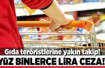 Gıda teröristlerine yakın takip! Yüz binlerce lira ceza!
