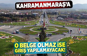 Kahramanmaraş'a o belge olmaz ise giriş yapılamayacak!