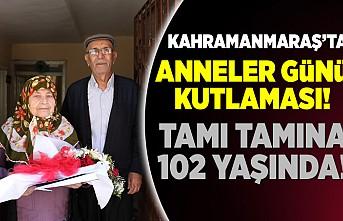 Kahramanmaraş'ta 102 yaşında Anneler Günü kutlandı!