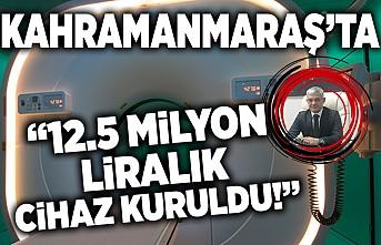 Kahramanmaraş'ta 12.5 milyon liralık cihaz kuruldu!