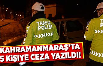Kahramanmaraş'ta 5 kişiye ceza yazıldı!