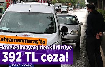 Kahramanmaraş'ta ekmek almaya giden sürücüye 392 TL ceza!