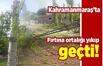 Kahramanmaraş'ta fırtına ortalığı yıkıp geçti!