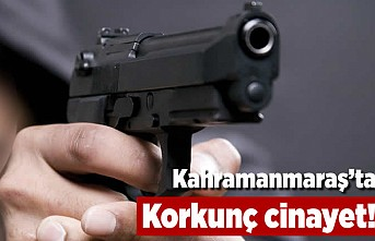 Kahramanmaraş'ta korkunç cinayet!