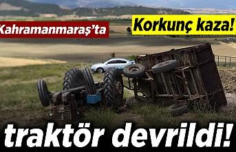 Kahramanmaraş'ta korkunç kaza! Traktör devrildi 1 kişi.....