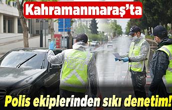 Kahramanmaraş'ta polis ekiplerinden sıkı denetim!