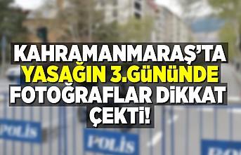Kahramanmaraş'ta yasağın 3.gününde fotoğraflar dikkat çekti!