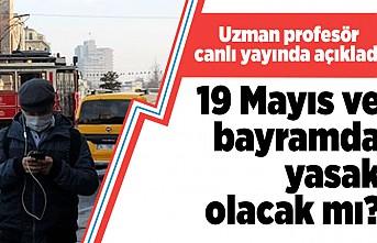 Uzman profesör canlı yayında açıkladı! 19 Mayıs ve bayramda yasak olacak mı?