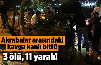 Akrabalar arasındaki kavga kanlı bitti! 3 ölü 11 yaralı!