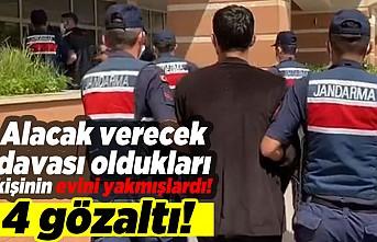 Alacak verecek davası oldukları kişinin evini yakmişlardı! 4 gözaltı!