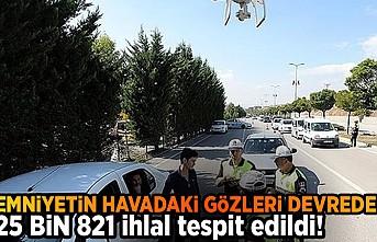 Emniyetin havadaki gözleri devrede! 25 bin 821 ihlal tespit edildi!