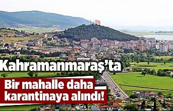 Kahramanmaraş'ta bir mahalle daha karantinaya alındı!