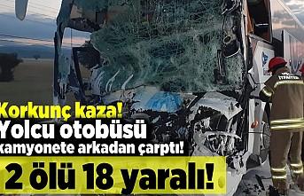 Korkunç kaza! Yolcu otobüsü kamyonete arkadan çarptı!  2 ölü 18 yaralı!