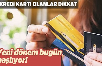 Kredi kartı olanlar dikkat! Bugün başlıyor!