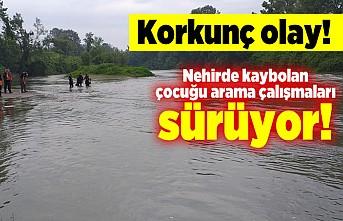 Nehirde kaybolan çocuğu arama çalışmaları sürüyor!