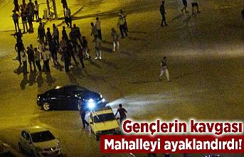 Gençlerin kavgası mahalleyi ayaklandırdı!