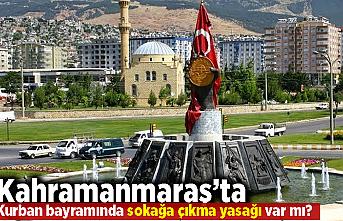 Kahramanmaraş'ta kurban bayramında sokağa çıkma yasağı olacak mı?