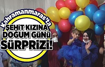 Kahramanmaraş'ta Şehit kızına doğum günü sürprizi!