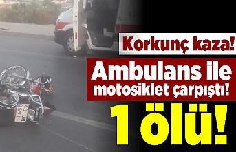 Korkunç kaza! Ambulans ile motosiklet çarpıştı! 1 ölü...