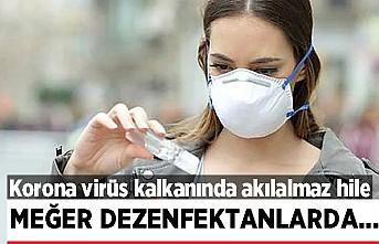 Korona virüs kalkanında akılalmaz hile! Meğer dezenfektanlarda...