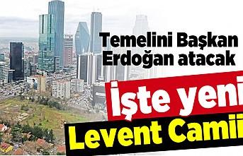 Temelini Başkan Erdoğan atacak! İşte yeni Levent Camii